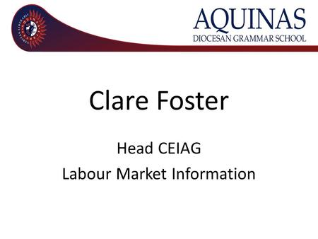 Clare Foster Head CEIAG Labour Market Information.