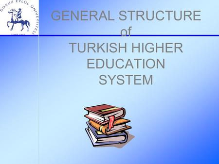GENERAL STRUCTURE of TURKISH HIGHER EDUCATION SYSTEM.
