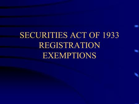 SECURITIES ACT OF 1933 REGISTRATION EXEMPTIONS