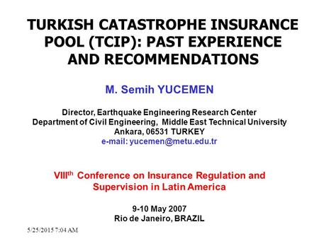 5/25/2015 7:05 AM M. Semih YUCEMEN Director, Earthquake Engineering Research Center Department of Civil Engineering, Middle East Technical University Ankara,
