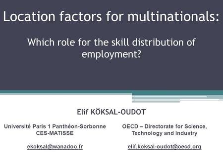 Location factors for multinationals: Which role for the skill distribution of employment? OECD – Directorate for Science, Technology and Industry