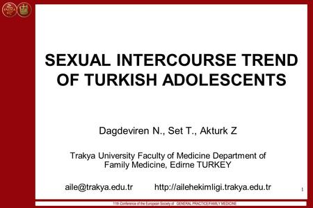 1 SEXUAL INTERCOURSE TREND OF TURKISH ADOLESCENTS Dagdeviren N., Set T., Akturk Z Trakya University Faculty of Medicine Department of Family Medicine,