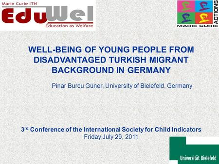 WELL-BEING OF YOUNG PEOPLE FROM DISADVANTAGED TURKISH MIGRANT BACKGROUND IN GERMANY Pinar Burcu Güner, University of Bielefeld, Germany 3 rd Conference.