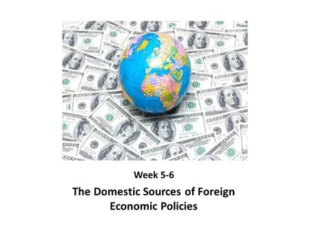 The Domestic Sources of Foreign Economic Policies