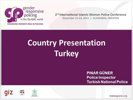 Country Presentation Turkey PINAR GÜNER Police Inspector Turkish National Police.