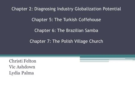 Chapter 2: Diagnosing Industry Globalization Potential Chapter 5: The Turkish Coffehouse Chapter 6: The Brazilian Samba Chapter 7: The Polish Village Church.