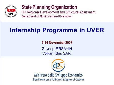 State Planning Organization Internship Programme in UVER State Planning Organization DG Regional Development and Structural Adjustment Department of Monitoring.