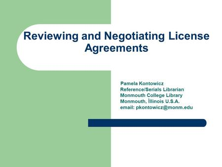 Reviewing and Negotiating License Agreements Pamela Kontowicz Reference/Serials Librarian Monmouth College Library Monmouth, İllinois U.S.A.