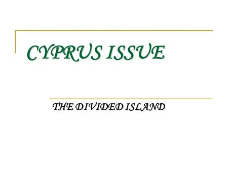 CYPRUS ISSUE THE DIVIDED ISLAND. CYPRUS POPULATION.