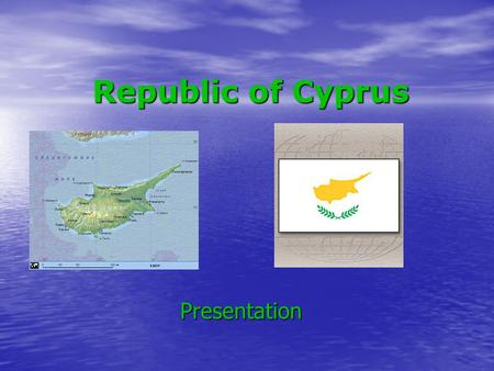 Republic of Cyprus Presentation. The geographical information The geographical information Republic of Cyprus is the state in Western Asia, in Near East,