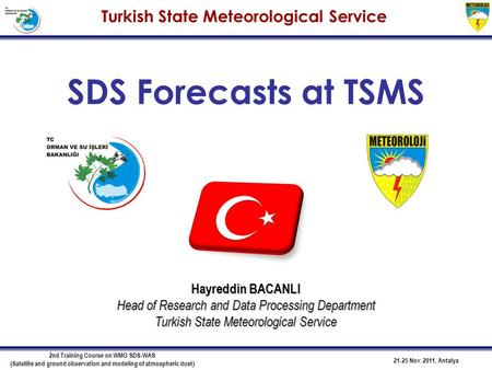 21-25 Nov. 2011, Antalya 2nd Training Course on WMO SDS-WAS (Satellite and ground observation and modeling of atmospheric dust) SDS Forecasts at TSMS Hayreddin.