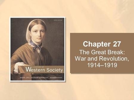 Chapter 27 The Great Break: War and Revolution, 1914–1919.