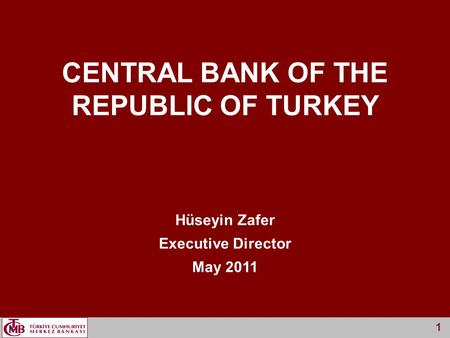 1 Hüseyin Zafer Executive Director May 2011 CENTRAL BANK OF THE REPUBLIC OF TURKEY 1.