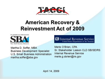American Recovery & Reinvestment Act of 2009 Martha D. Soffer, MBA Business Development Specialist U.S. Small Business Administration
