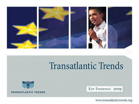 .. 2 Transatlantic Trends Transatlantic Trends is an annual survey of public opinion which started in 2002, consisting of a random sample of approximately.
