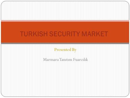Presented By Marmara Tanıtım Fuarcılık TURKISH SECURITY MARKET.