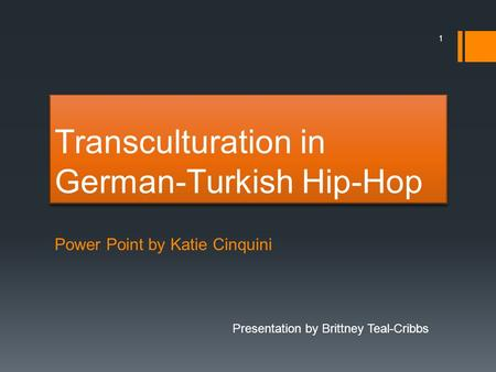 Transculturation in German-Turkish Hip-Hop Power Point by Katie Cinquini Presentation by Brittney Teal-Cribbs 1.