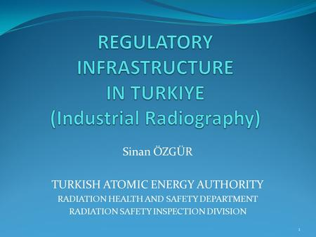 REGULATORY INFRASTRUCTURE IN TURKIYE (Industrial Radiography)