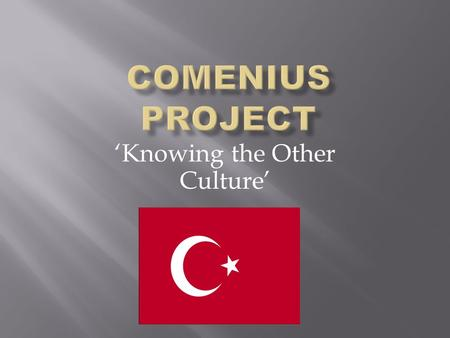 'Knowing the Other Culture'. In this part I would like to introduce some important Turkish traditional values …