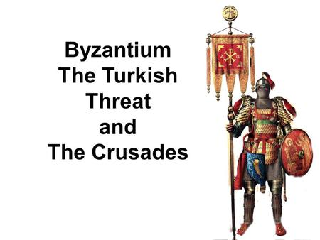 Byzantium The Turkish Threat and The Crusades. Byzantine Empire in 650.