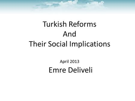 Emre Deliveli Turkish Reforms And Their Social Implications April 2013.