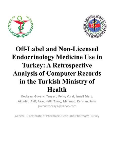 Off-Label and Non-Licensed Endocrinology Medicine Use in Turkey: A Retrospective Analysis of Computer Records in the Turkish Ministry of Health Kockaya,