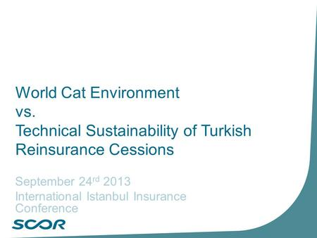 World Cat <strong>Environment</strong> vs. Technical Sustainability of Turkish Reinsurance Cessions September 24 rd 2013 International Istanbul Insurance Conference.