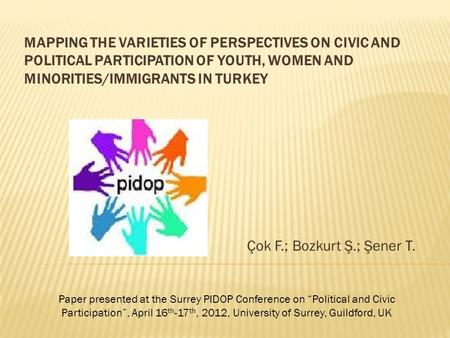 MAPPING THE VARIETIES OF PERSPECTIVES ON CIVIC AND POLITICAL PARTICIPATION OF YOUTH, WOMEN AND MINORITIES/IMMIGRANTS IN TURKEY Çok F.; Bozkurt Ş.; Şener.