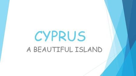 CYPRUS A BEAUTIFUL ISLAND. HISTORY  It is believed to be the place where deity Aphrodite was born.  Cyprus, though a small island, has always played.