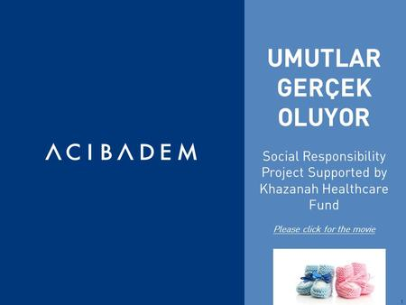 UMUTLAR GERÇEK OLUYOR Social Responsibility Project Supported by Khazanah Healthcare Fund Please click for the movie 1.
