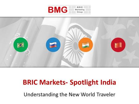 BRIC Markets- Spotlight India Understanding the New World Traveler.
