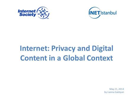 Internet: Privacy and Digital Content in a Global Context May 21, 2014 by Lianna Galstyan.