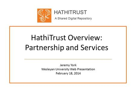 HATHITRUST A Shared Digital Repository HathiTrust Overview: Partnership and Services Jeremy York Wesleyan University Web Presentation February 18, 2014.