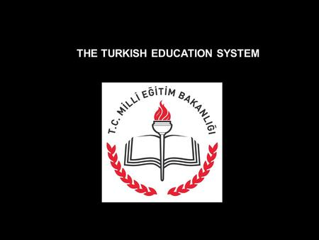 THE TURKISH EDUCATION SYSTEM. Ministry of National Education – in 1924 The compulsory education = 8 YEARS Ages 6-14 16 millions in formal education 7.