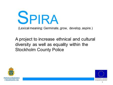1 A project to increase ethnical and cultural diversity as well as equality within the Stockholm County Police (Lexical meaning: Germinate, grow, develop,