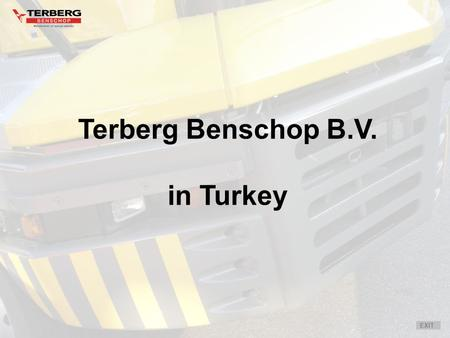 Terberg Benschop B.V. in Turkey EXIT. What is Terberg The history of Terberg How is our sales organized Our experience in Turkey Introduction:
