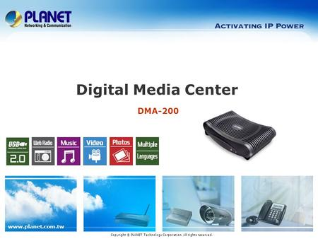 Www.planet.com.tw DMA-200 Digital Media Center Copyright © PLANET Technology Corporation. All rights reserved.