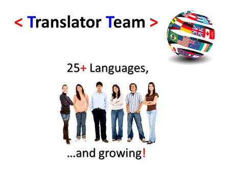 < Translator Team > 25+ Languages, …and growing!.
