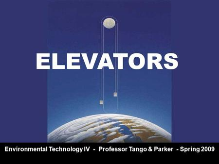 ELEVATORS Environmental Technology IV - Professor Tango & Parker - Spring 2009.