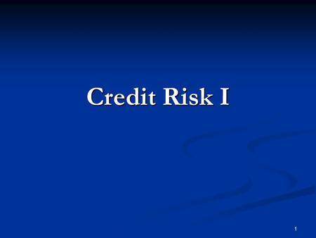1 Credit Risk I. 2 Session Objectives Discuss Importance of lending to institutions Discuss Importance of lending to institutions Discuss Importance of.
