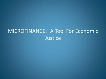 MICROFINANCE: A Tool For Economic Justice. INTRODUCTION Income inequality is often linked to economic and social factors: 1. Educational Opportunities.