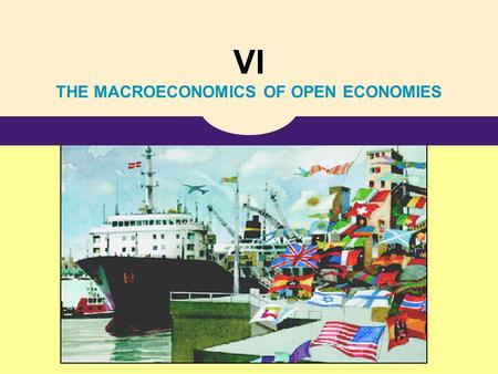 VI THE MACROECONOMICS OF OPEN ECONOMIES. 13 Open-Economy Macroeconomics: Basic Concepts.