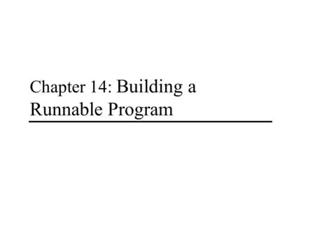 Chapter 14: Building a Runnable Program. - 1 - Chapter 14: Building a runnable program 14.1 Back-End Compiler Structure 14.2 Intermediate Forms 14.3 Code.