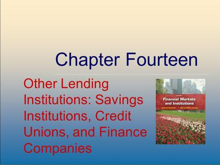 ©2009, The McGraw-Hill Companies, All Rights Reserved 8-1 McGraw-Hill/Irwin Chapter Fourteen Other Lending Institutions: Savings Institutions, Credit Unions,