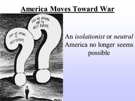 America Moves Toward War An isolationist or neutral America no longer seems possible.