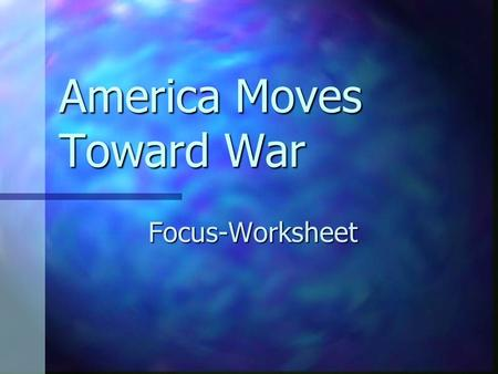 "America Moves Toward War Focus-Worksheet. Away from Neutrality ""cash-and-carry""(1939) provision- permits nations to buy American arms in cash and carry."