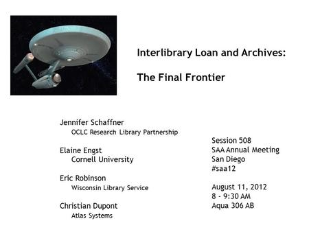 Interlibrary Loan and Archives: The Final Frontier Jennifer Schaffner OCLC Research Library Partnership Elaine Engst Cornell University Eric Robinson Wisconsin.