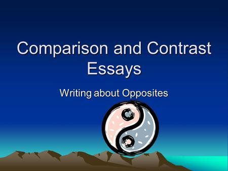 Comparison and Contrast Essays Writing about Opposites.