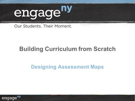 Building Curriculum from Scratch Designing Assessment Maps.