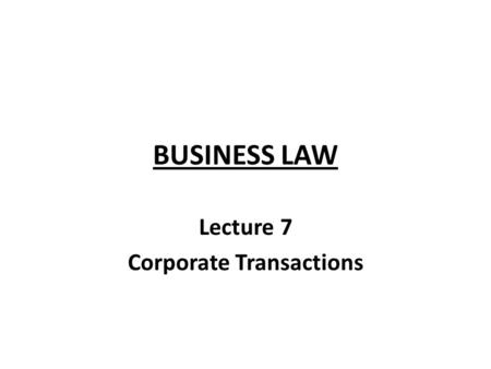 BUSINESS LAW Lecture 7 Corporate Transactions. 2 Bad Things A Director Can Do! 1.A director can enter in to a contract which is beyond the powers of a.
